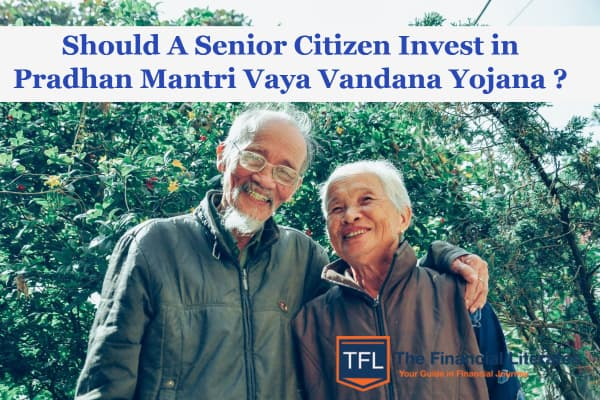 Should A Senior Citizen Invest In Pradhan Mantri Vaya Vandana Yojana